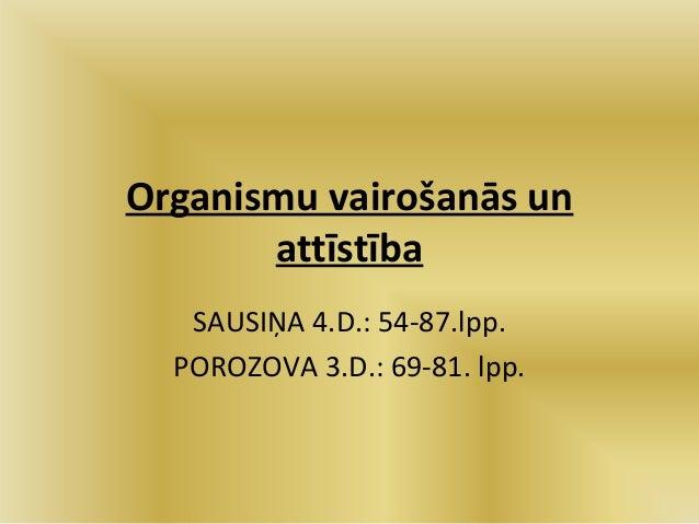 Organismu vairošanās un attīstība SAUSIŅA 4.D.: 54-87.lpp. POROZOVA 3.D.: 69-81. lpp.