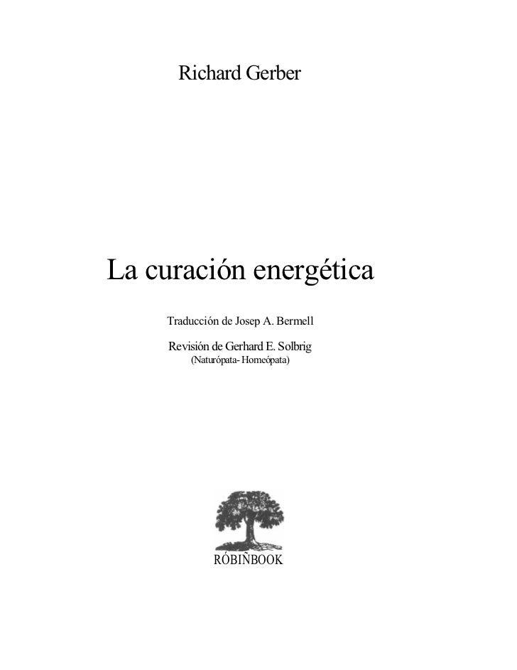 Richard GerberLa curación energética    Traducción de Josep A. Bermell     Revisión de Gerhard E. Solbrig         (Naturóp...
