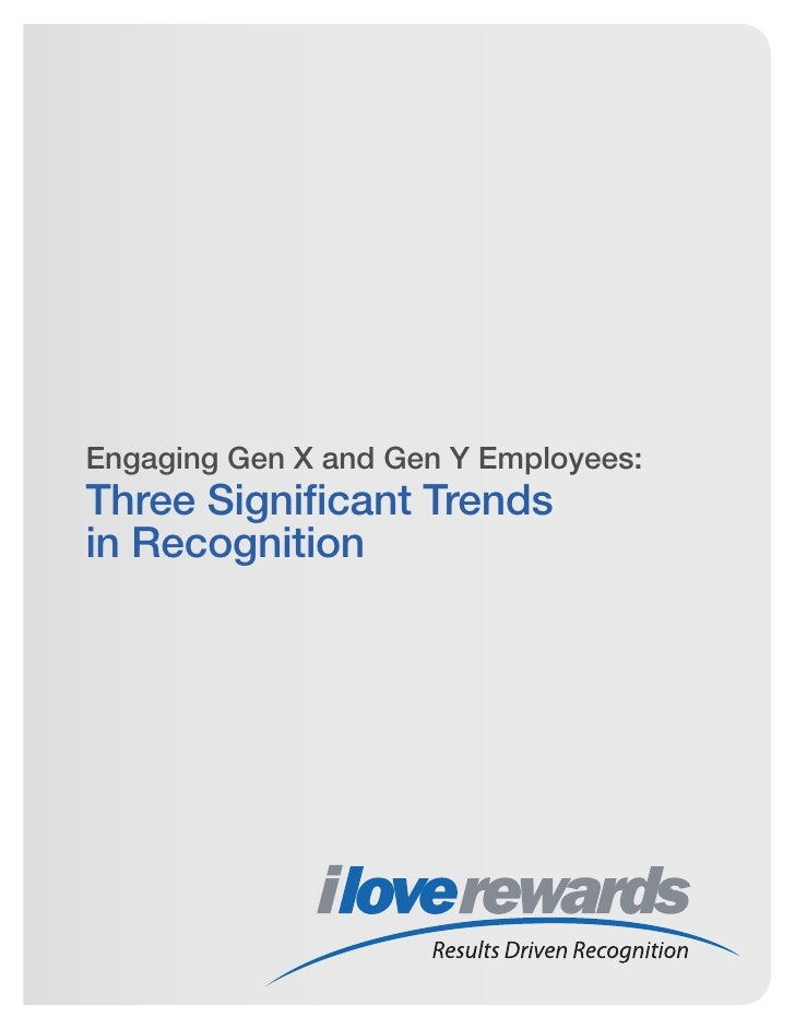 Engaging Gen X and Gen Y Employees:Three Significant Trendsin Recognition