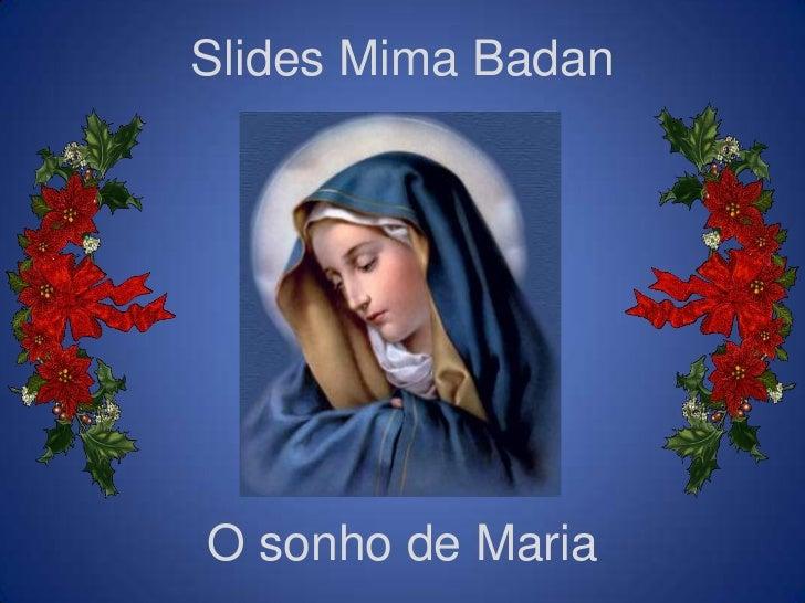 Slides Mima BadanO sonho de Maria