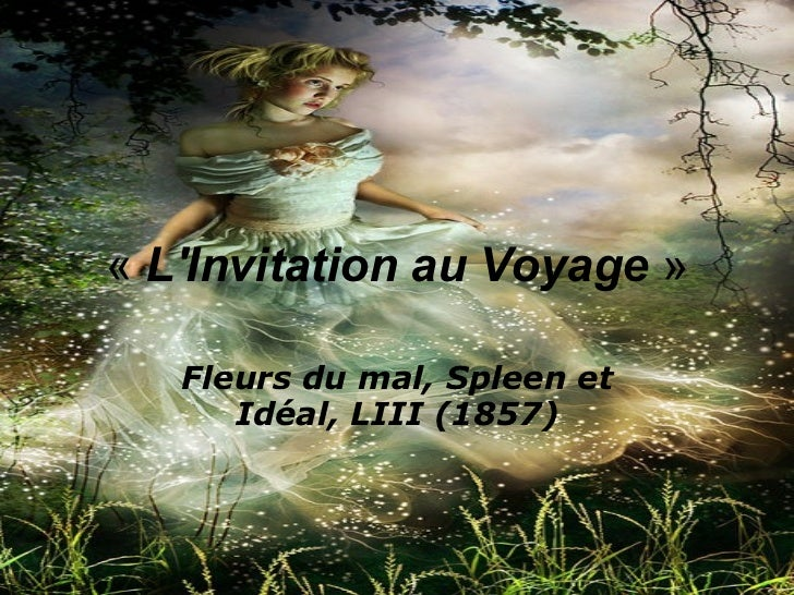 «  L'Invitation au Voyage  » Fleurs du mal, Spleen et Idéal, LIII (1857)