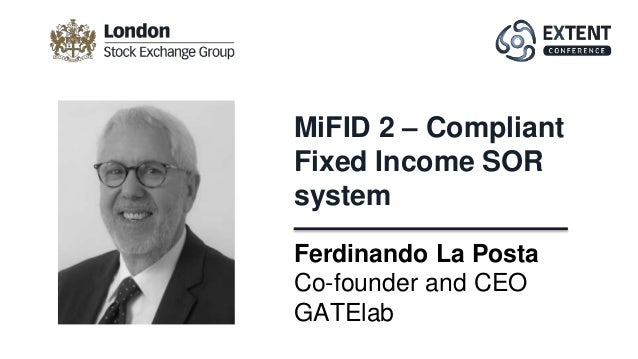 Ferdinando La Posta Co-founder and CEO GATElab MiFID 2 – Compliant Fixed Income SOR system