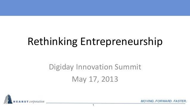 1MOVING. FORWARD. FASTER.Rethinking EntrepreneurshipDigiday Innovation SummitMay 17, 2013