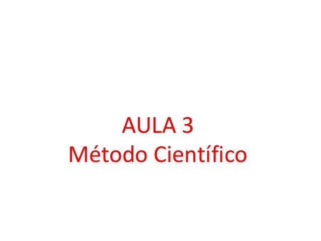 Metodologia Científica         AULA 3     Método Científico