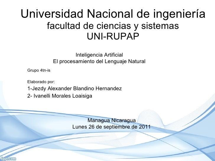 Universidad Nacional de ingeniería facultad de ciencias y sistemas UNI-RUPAP Grupo 4tn-is Elaborado por: 1-Jezdy Alexander...