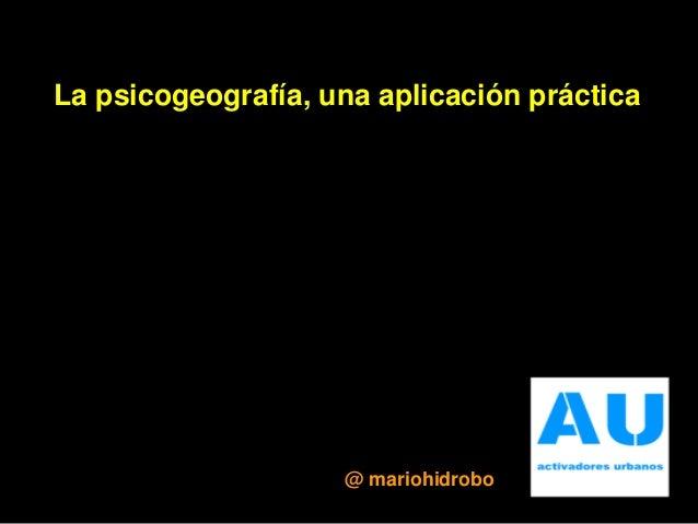 La psicogeografía, una aplicación práctica @ mariohidrobo