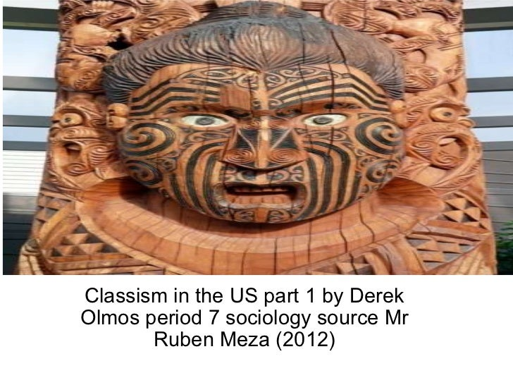 Classism in the US part 1 by Derek Olmos period 7 sociology source Mr Ruben Meza (2012)