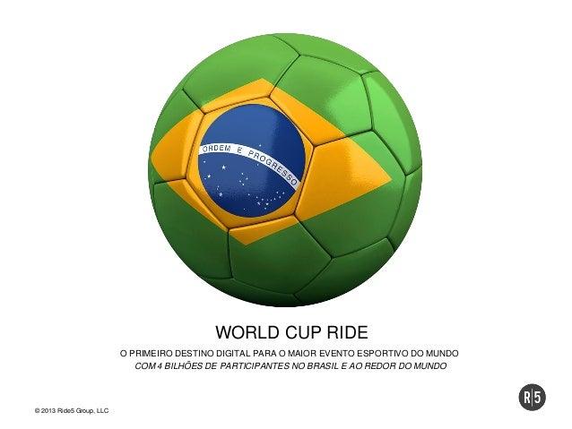 WORLD CUP RIDE O PRIMEIRO DESTINO DIGITAL PARA O MAIOR EVENTO ESPORTIVO DO MUNDO COM 4 BILHÕES DE PARTICIPANTES NO BRASIL ...