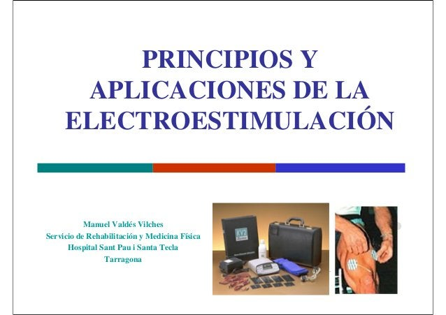 Manuel Valdés Vilches Servicio de Rehabilitación y Medicina Física Hospital Sant Pau i Santa Tecla Tarragona PRINCIPIOS Y ...