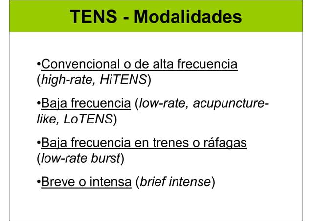 TENS - Modalidades •Convencional o de alta frecuencia (high-rate, HiTENS) •Baja frecuencia (low-rate, acupuncture- like, L...