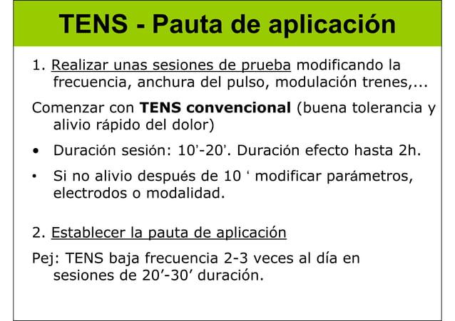 TENS - Pauta de aplicación 1. Realizar unas sesiones de prueba modificando la frecuencia, anchura del pulso, modulación tr...