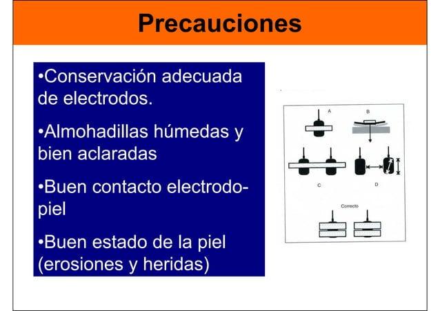 Precauciones •Conservación adecuada de electrodos. •Almohadillas húmedas y bien aclaradas •Buen contacto electrodo- piel •...