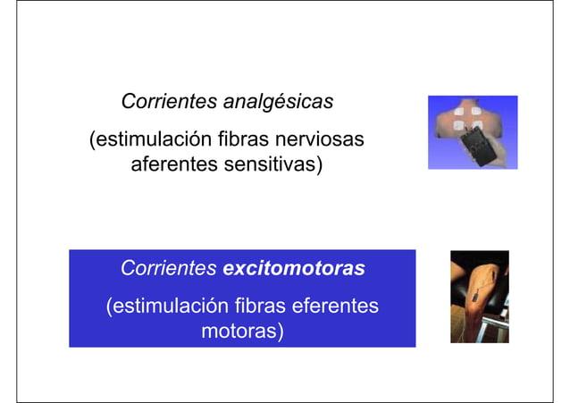 Corrientes analgésicas (estimulación fibras nerviosas aferentes sensitivas) Corrientes excitomotoras (estimulación fibras ...