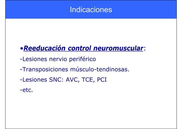•Reeducación control neuromuscular: -Lesiones nervio periférico -Transposiciones músculo-tendinosas. -Lesiones SNC: AVC, T...