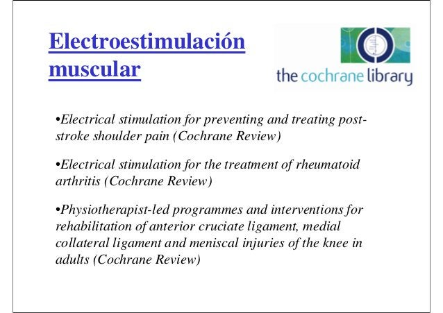 •Electrical stimulation for preventing and treating post- stroke shoulder pain (Cochrane Review) •Electrical stimulation f...