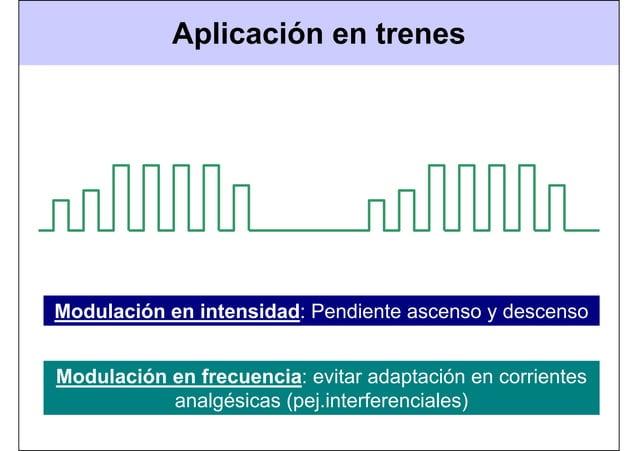 Aplicación en trenes Modulación en intensidad: Pendiente ascenso y descenso Modulación en frecuencia: evitar adaptación en...