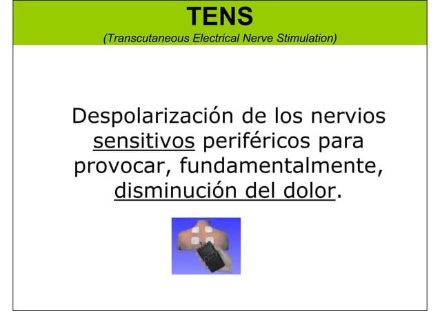 TENS (Transcutaneous Electrical Nerve Stimulation) Despolarización de los nervios sensitivos periféricos para provocar, fu...