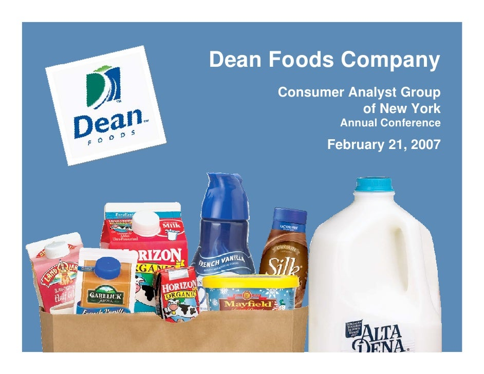 Dean Foods Company      Consumer Analyst Group                 of New York              Annual Conference             Febr...