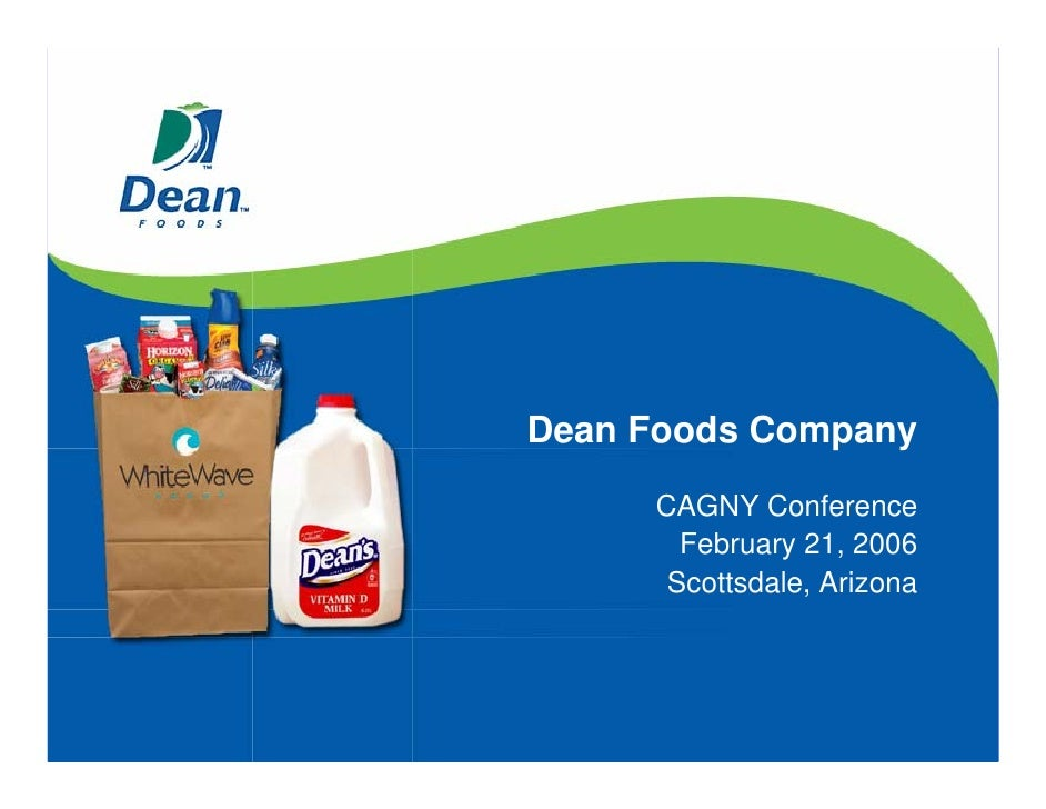 Dean Foods Company      CAGNY Conference        February 21, 2006       Scottsdale, Arizona