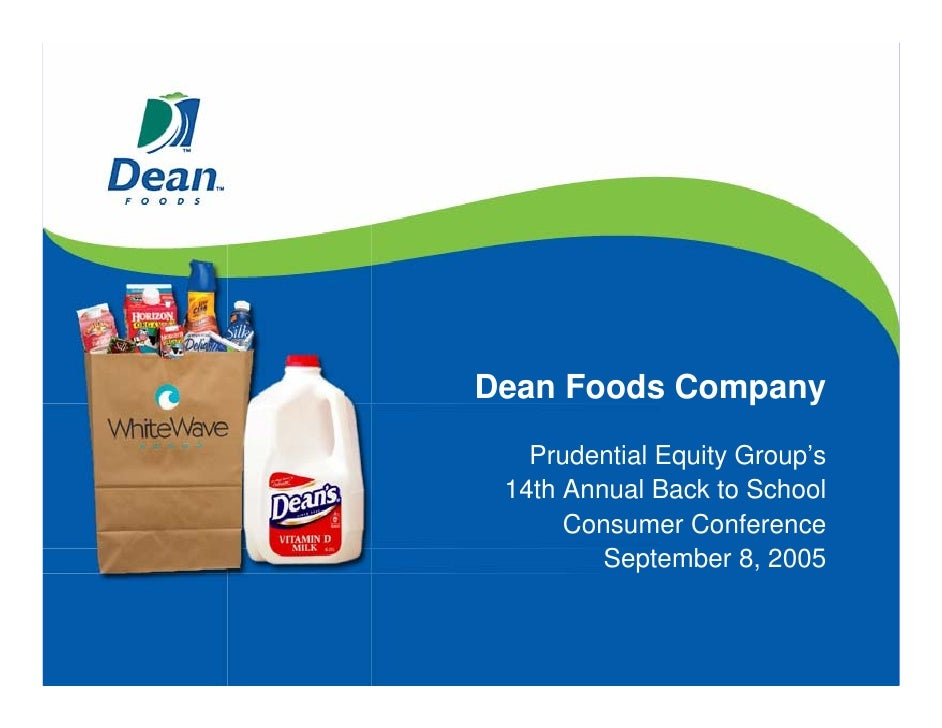Dean Foods Company    Prudential Equity Group's  14th Annual Back to School       Consumer Conference          September 8...