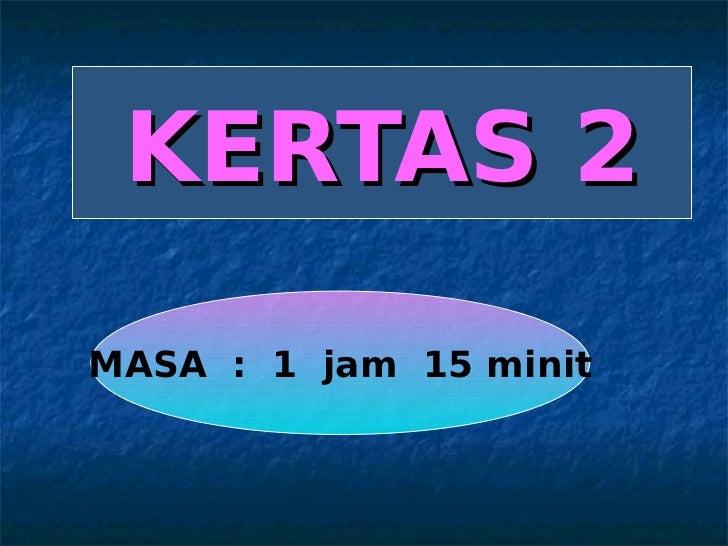 KERTAS 2MASA : 1 jam 15 minit