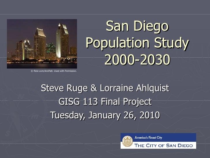 San Diego Population Study 2000-2030 Steve Ruge & Lorraine Ahlquist GISG 113 Final Project Tuesday, January 26, 2010 ©  fl...