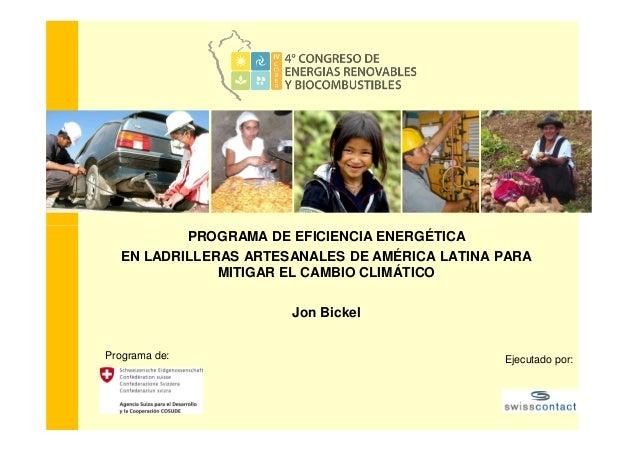 PROGRAMA DE EFICIENCIA ENERGÉTICA EN LADRILLERAS ARTESANALES DE AMÉRICA LATINA PARA MITIGAR EL CAMBIO CLIMÁTICO Jon Bickel...