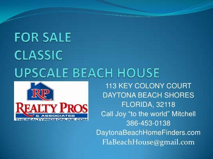 """113 KEY COLONY COURT  DAYTONA BEACH SHORES         FLORIDA, 32118  Call Joy """"to the world"""" Mitchell          386-453-0138 ..."""