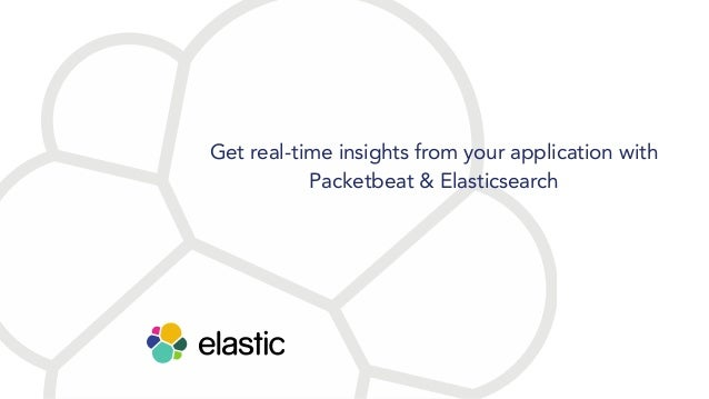 Get real-time insights from your application with Packetbeat & Elasticsearch