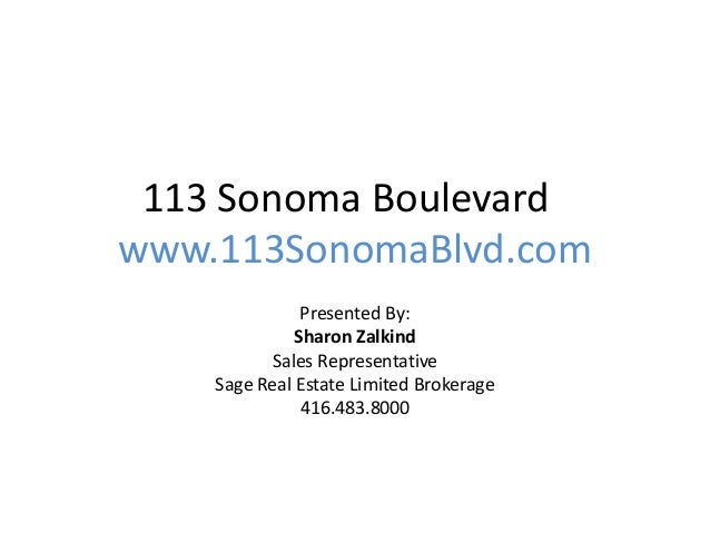 113 Sonoma Boulevardwww.113SonomaBlvd.comPresented By:Sharon ZalkindSales RepresentativeSage Real Estate Limited Brokerage...