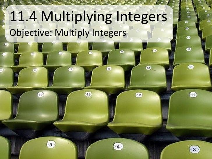 11.4 Multiplying Integers Objective: Multiply Integers