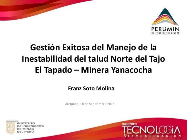 Gestión Exitosa del Manejo de la Inestabilidad del talud Norte del Tajo El Tapado – Minera Yanacocha  Arequipa, 18 de Sept...