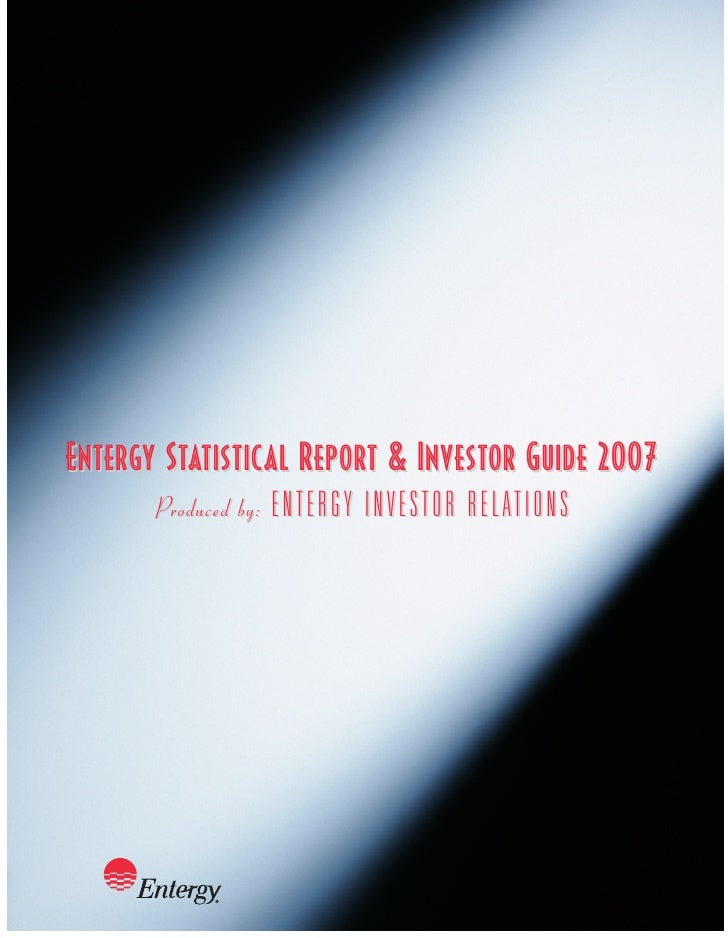 Entergy Statistical Report & Investor Guide 2007                       ENTERGY INVESTOR RELATIONS        Produced by: