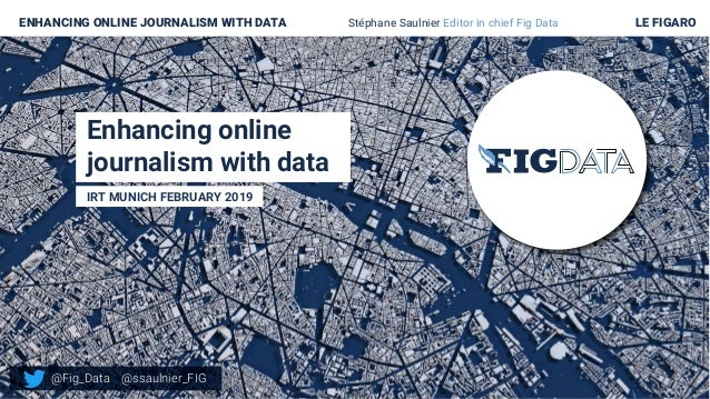 Enhancing online journalism with data IRT MUNICH FEBRUARY 2019 ENHANCING ONLINE JOURNALISM WITH DATA Stéphane Saulnier Edi...