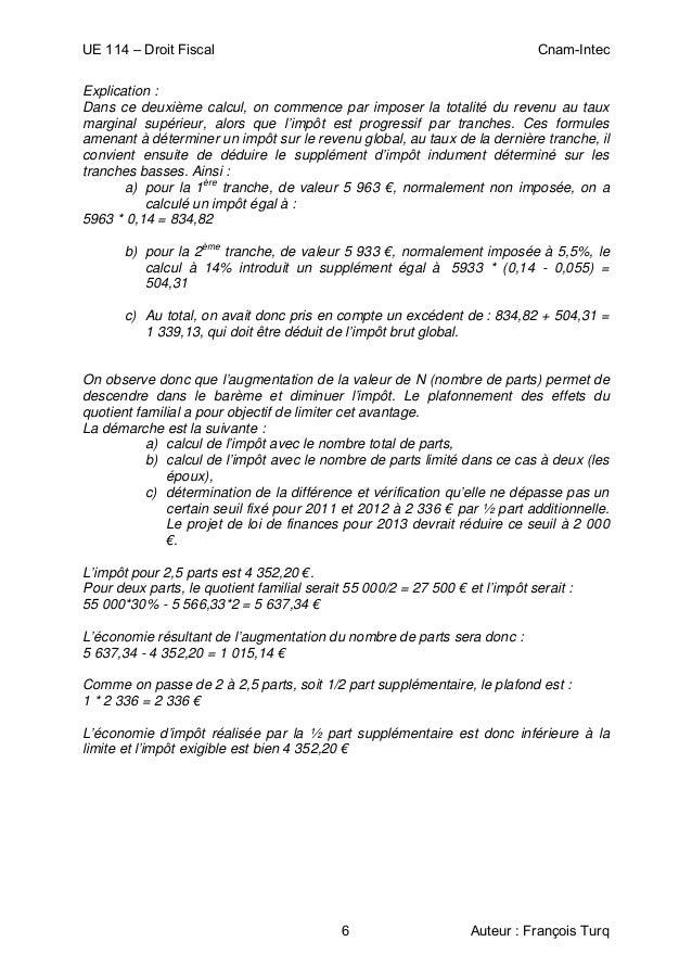 UE 114 – Droit Fiscal Cnam-Intec 6 Auteur : François Turq Explication : Dans ce deuxième calcul, on commence par imposer l...