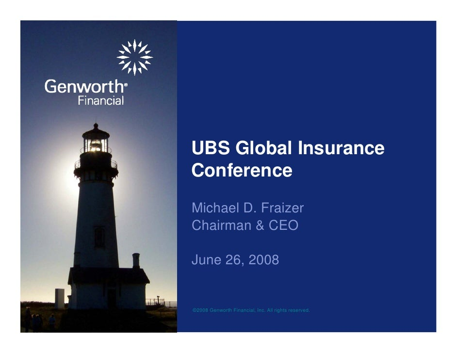 UBS Global Insurance Conference Michael D. Fraizer Chairman & CEO  June 26, 2008   ©2008 Genworth Financial, Inc. All righ...