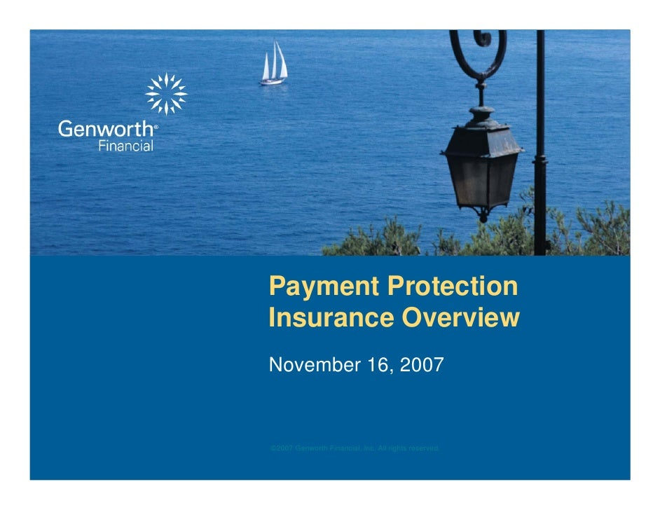 Payment Protection Insurance Overview November 16, 2007   ©2007 Genworth Financial, Inc. All rights reserved. Company Conf...