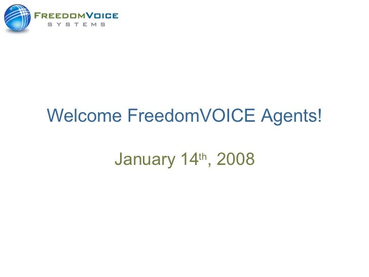 Welcome FreedomVOICE Agents! January 14 th , 2008