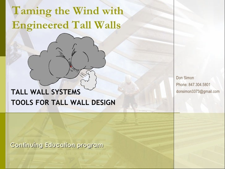 T aming the Wind with Engineered Tall Walls TALL WALL SYSTEMS  TOOLS FOR TALL WALL DESIGN Continuing Education program Don...