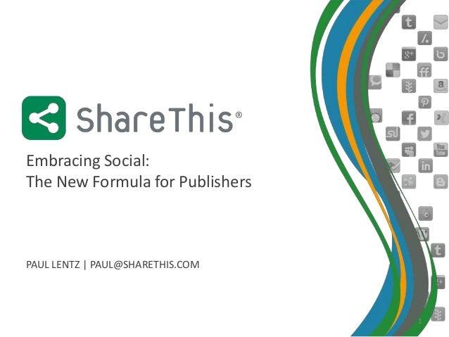 Embracing Social:The New Formula for PublishersPAUL LENTZ   PAUL@SHARETHIS.COM                                  1