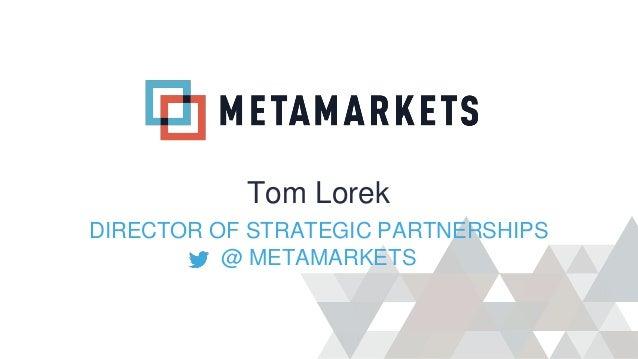Tom LorekDIRECTOR OF STRATEGIC PARTNERSHIPS          @ METAMARKETS
