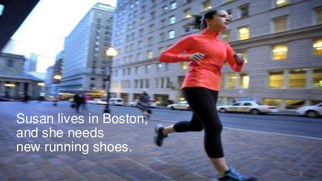 Susan lives in Boston, and she needs new running shoes. 1