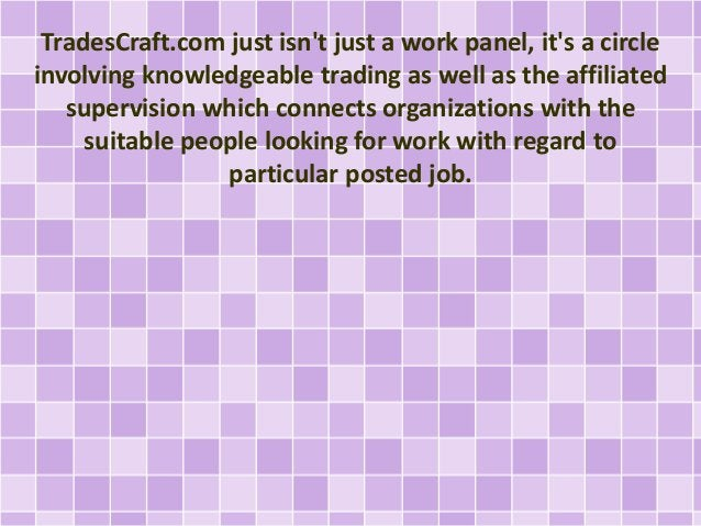 TradesCraft.com just isn't just a work panel, it's a circle  involving knowledgeable trading as well as the affiliated  su...