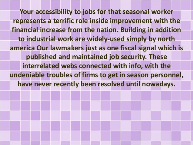 Your accessibility to jobs for that seasonal worker  represents a terrific role inside improvement with the  financial inc...