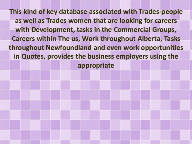 This kind of key database associated with Trades-people  as well as Trades women that are looking for careers  with Develo...