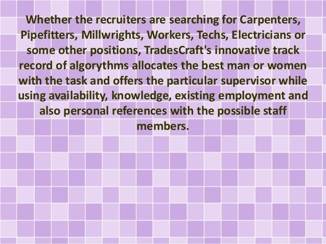 Whether the recruiters are searching for Carpenters,  Pipefitters, Millwrights, Workers, Techs, Electricians or  some othe...
