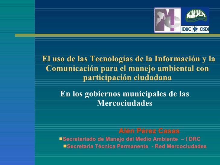 El uso de las Tecnologías de la Información y la Comunicación para el manejo ambiental con participación ciudadana <ul><li...