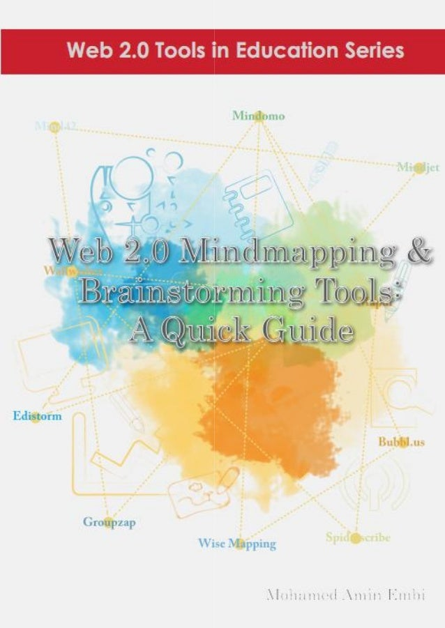 Web 2.0 Mindmapping & Brainstorming Tools:    A Quick Guide   MOHAMED AMIN EMBI  Centre for Academic Advancement    Univer...