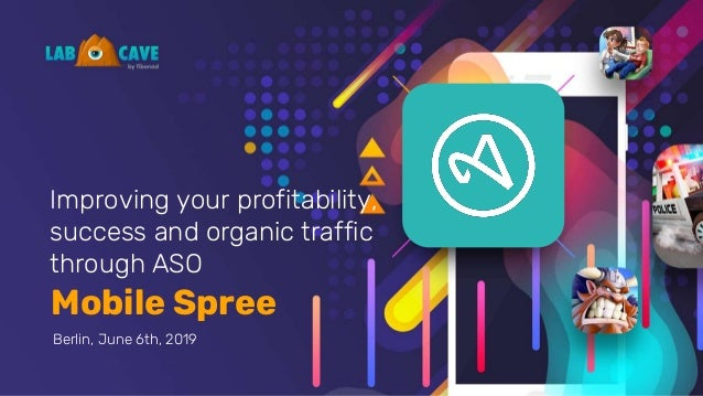 Mobile Spree Improving your profitability, success and organic traffic through ASO Berlin, June 6th, 2019