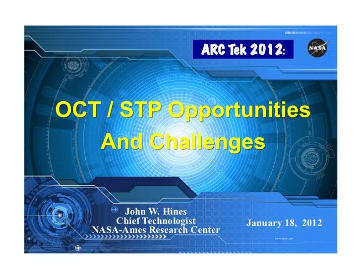 ARC Tek 2012:     John W. Hines    Chief Technologist      January 18, 2012NASA-Ames Research Center                      ...